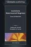 Louisiana Matrimonial Regimes: Cases and Materials by Andrea B. Carroll and Elizabeth Carter