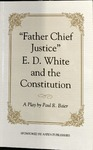 """Father Chief Justice"": E.D. White and the Constitution, A Play by Paul R. Baier"