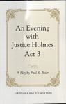 An Evening with Justice Holmes, Act III by Paul R. Baier