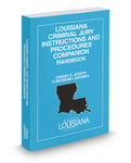 Louisiana Criminal Jury Instructions and Procedures Companion Handbook by Cheney C. Joseph Jr. and P. Raymond Lamonica